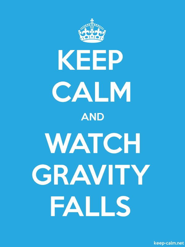 KEEP CALM AND WATCH GRAVITY FALLS - white/blue - Default (600x800)