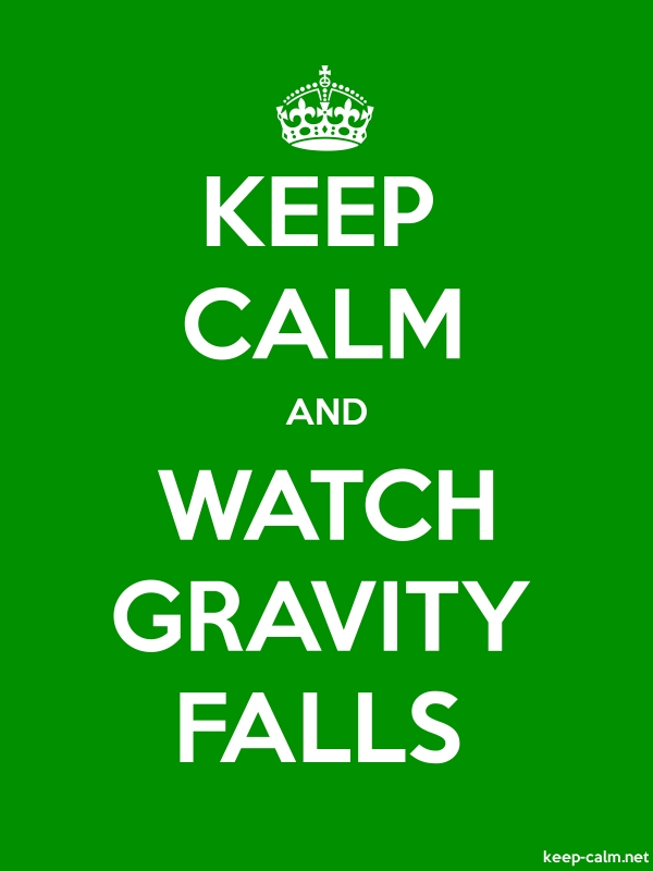 KEEP CALM AND WATCH GRAVITY FALLS - white/green - Default (600x800)