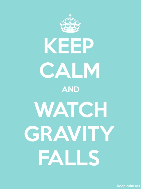 KEEP CALM AND WATCH GRAVITY FALLS - white/lightblue - Default (600x800)
