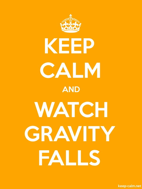 KEEP CALM AND WATCH GRAVITY FALLS - white/orange - Default (600x800)