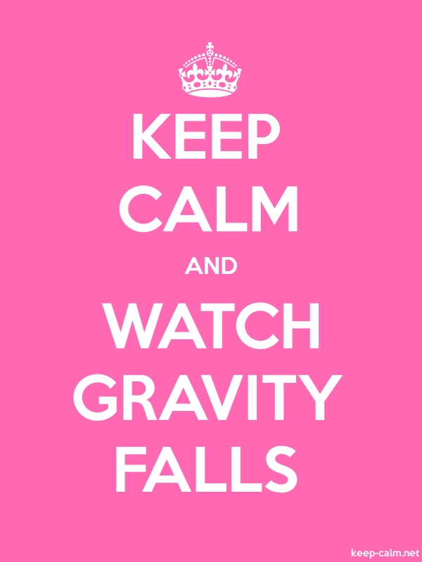 KEEP CALM AND WATCH GRAVITY FALLS - white/pink - Default (600x800)