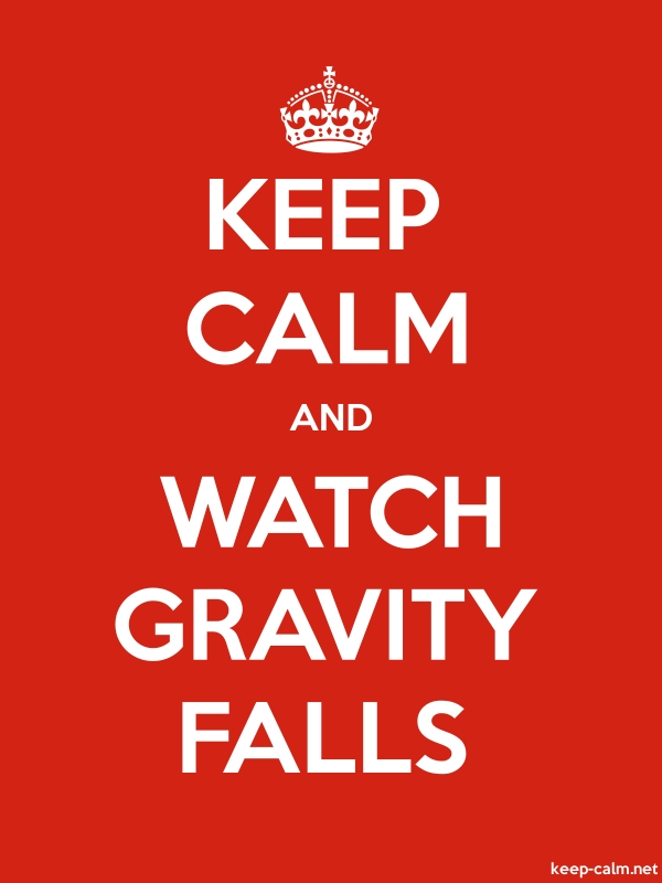 KEEP CALM AND WATCH GRAVITY FALLS - white/red - Default (600x800)