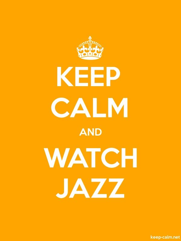 KEEP CALM AND WATCH JAZZ - white/orange - Default (600x800)