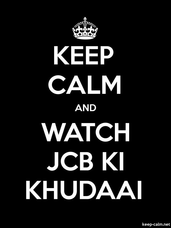 KEEP CALM AND WATCH JCB KI KHUDAAI - white/black - Default (600x800)