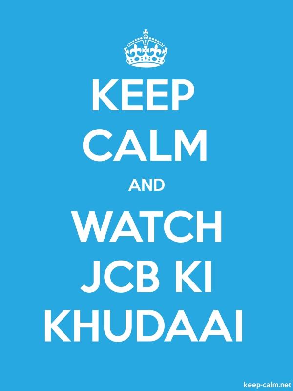 KEEP CALM AND WATCH JCB KI KHUDAAI - white/blue - Default (600x800)