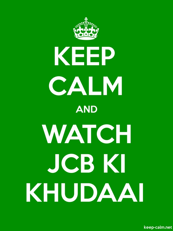 KEEP CALM AND WATCH JCB KI KHUDAAI - white/green - Default (600x800)