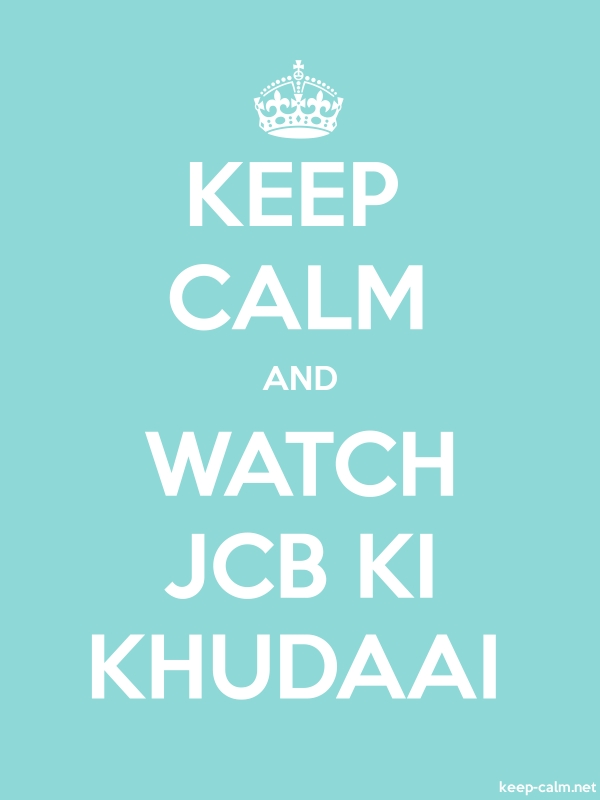 KEEP CALM AND WATCH JCB KI KHUDAAI - white/lightblue - Default (600x800)