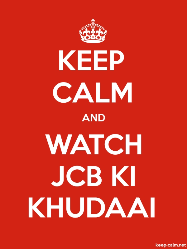 KEEP CALM AND WATCH JCB KI KHUDAAI - white/red - Default (600x800)