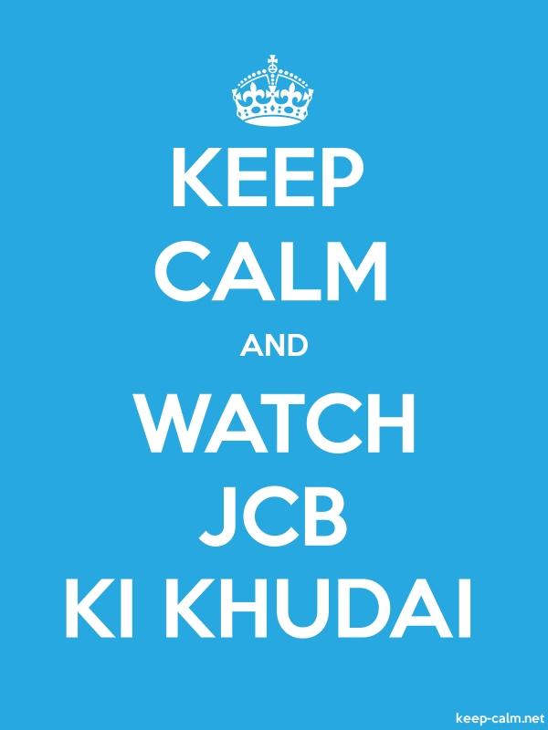 KEEP CALM AND WATCH JCB KI KHUDAI - white/blue - Default (600x800)