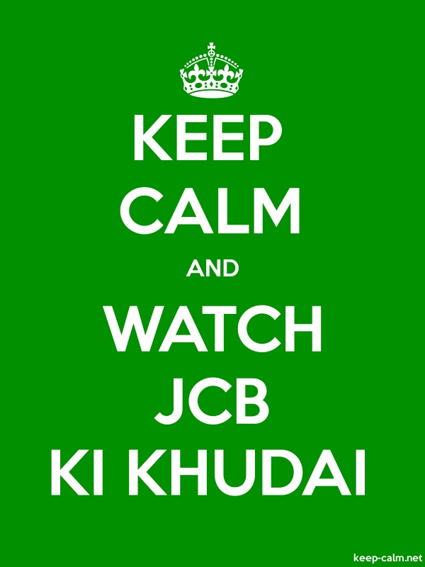 KEEP CALM AND WATCH JCB KI KHUDAI - white/green - Default (600x800)