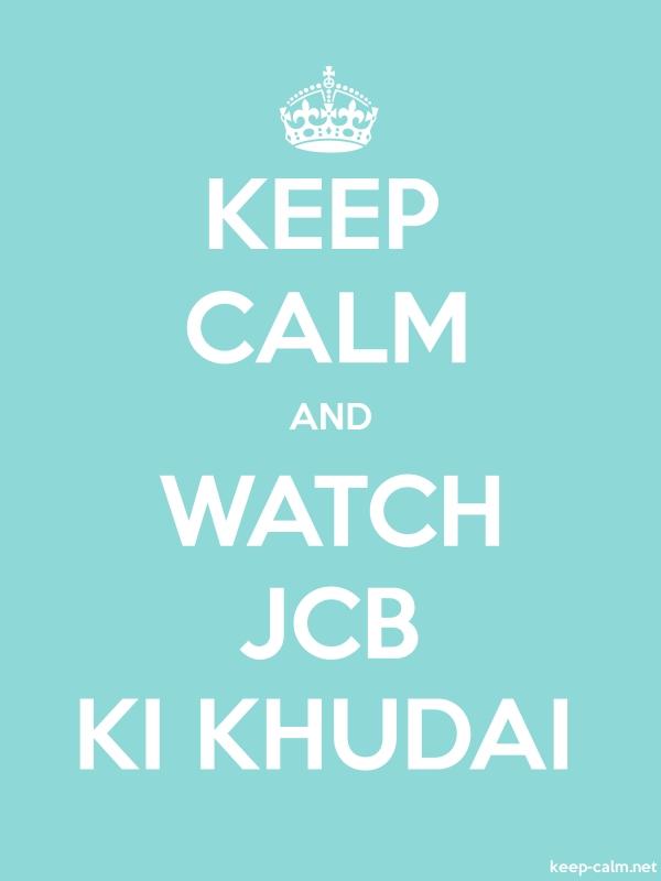 KEEP CALM AND WATCH JCB KI KHUDAI - white/lightblue - Default (600x800)