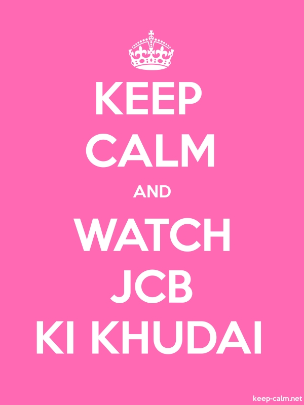 KEEP CALM AND WATCH JCB KI KHUDAI - white/pink - Default (600x800)