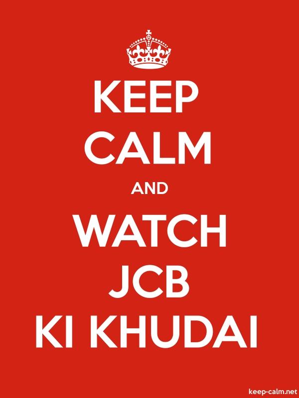 KEEP CALM AND WATCH JCB KI KHUDAI - white/red - Default (600x800)