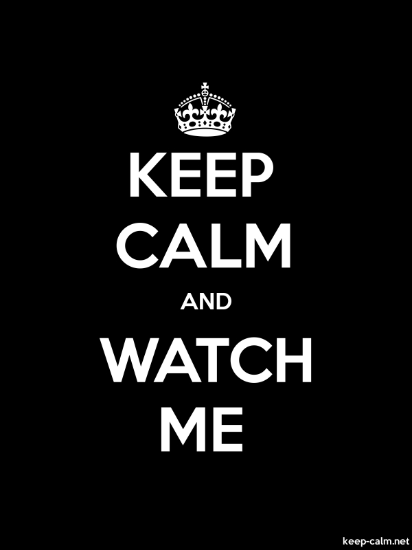 KEEP CALM AND WATCH ME - white/black - Default (600x800)