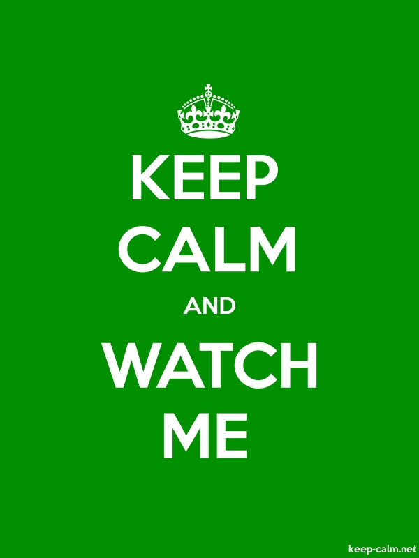 KEEP CALM AND WATCH ME - white/green - Default (600x800)