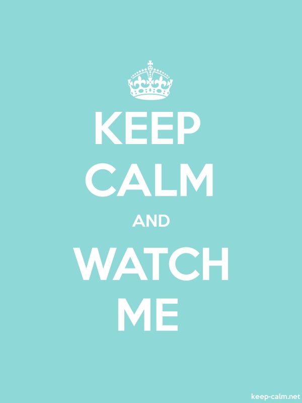 KEEP CALM AND WATCH ME - white/lightblue - Default (600x800)