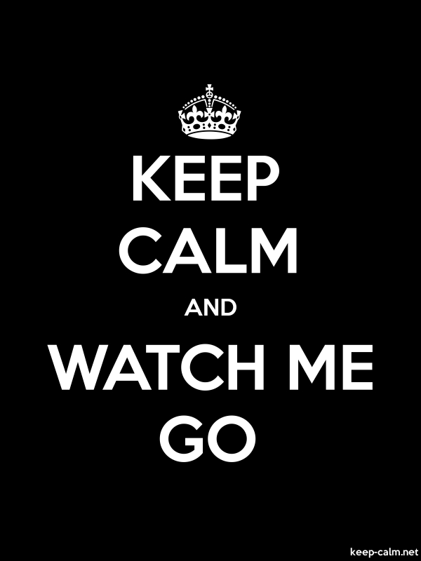 KEEP CALM AND WATCH ME GO - white/black - Default (600x800)