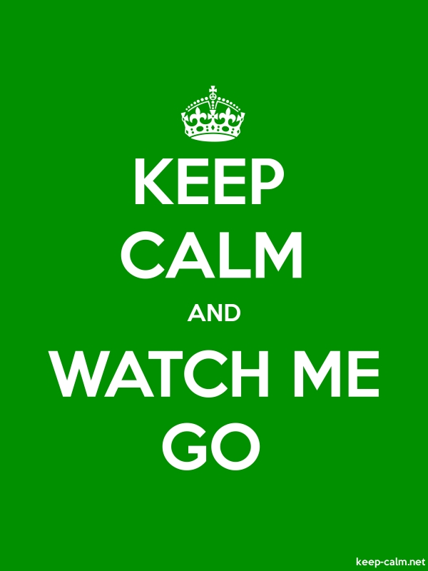 KEEP CALM AND WATCH ME GO - white/green - Default (600x800)