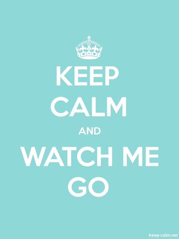 KEEP CALM AND WATCH ME GO - white/lightblue - Default (600x800)