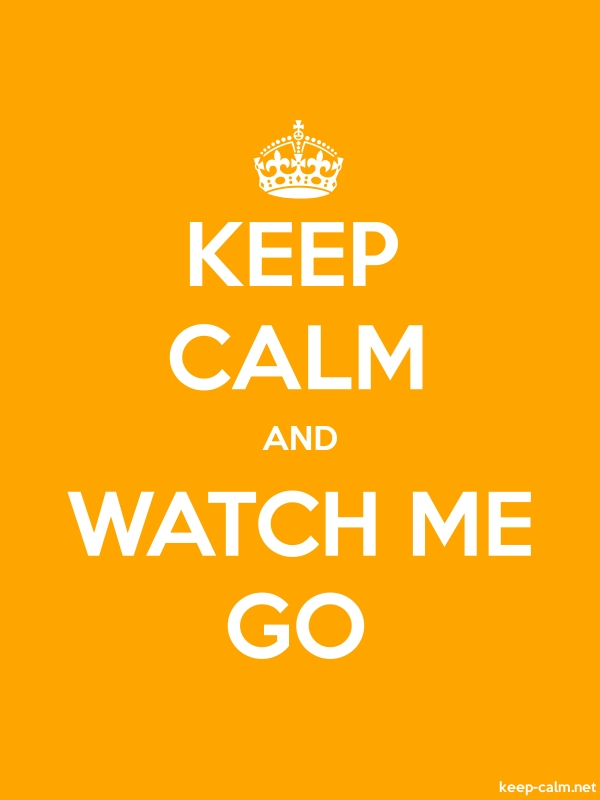 KEEP CALM AND WATCH ME GO - white/orange - Default (600x800)