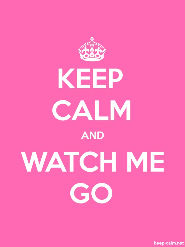 KEEP CALM AND WATCH ME GO - white/pink - Default (600x800)