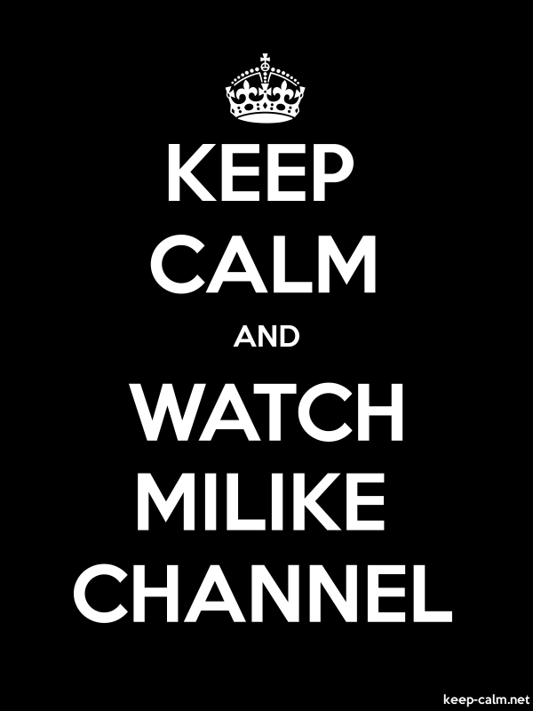 KEEP CALM AND WATCH MILIKE CHANNEL - white/black - Default (600x800)