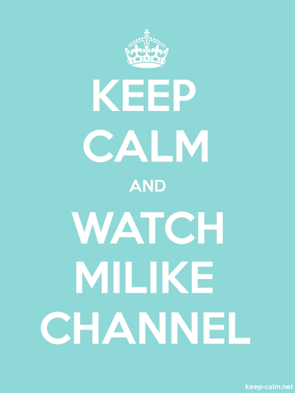 KEEP CALM AND WATCH MILIKE CHANNEL - white/lightblue - Default (600x800)