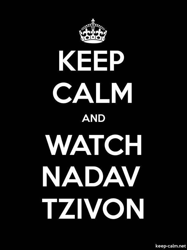 KEEP CALM AND WATCH NADAV TZIVON - white/black - Default (600x800)