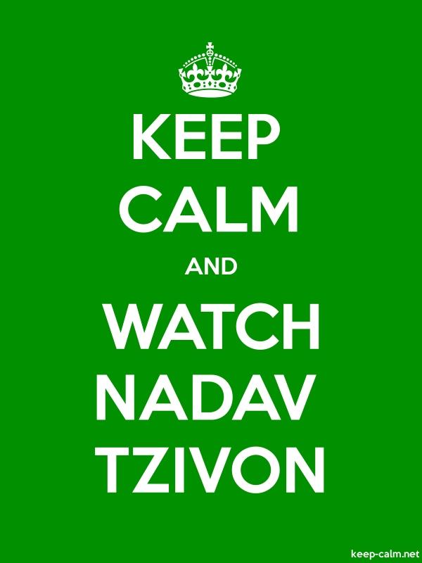 KEEP CALM AND WATCH NADAV TZIVON - white/green - Default (600x800)