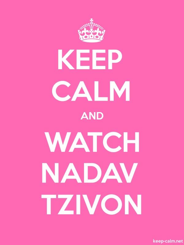KEEP CALM AND WATCH NADAV TZIVON - white/pink - Default (600x800)