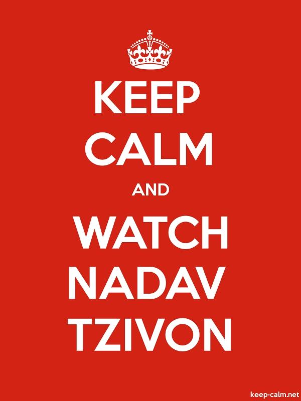 KEEP CALM AND WATCH NADAV TZIVON - white/red - Default (600x800)