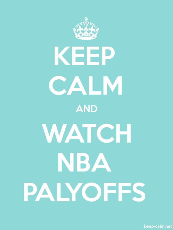 KEEP CALM AND WATCH NBA PALYOFFS - white/lightblue - Default (600x800)
