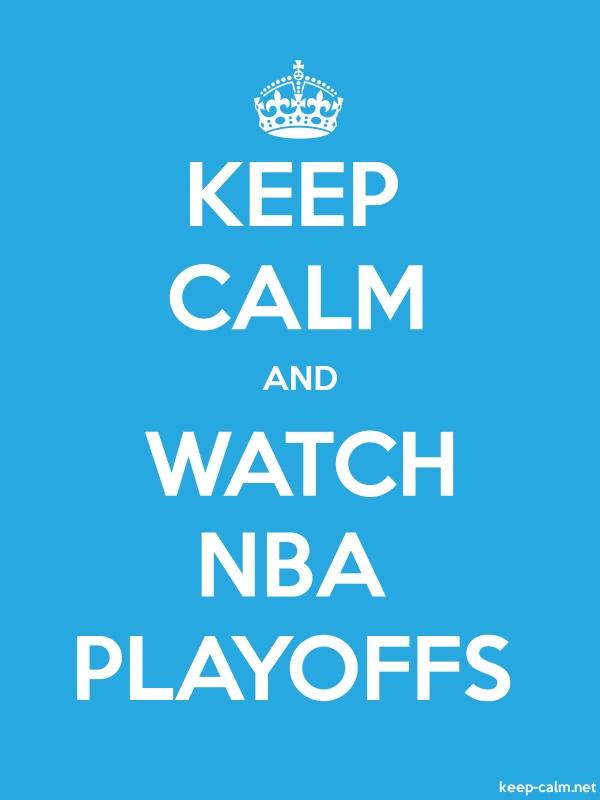 KEEP CALM AND WATCH NBA PLAYOFFS - white/blue - Default (600x800)