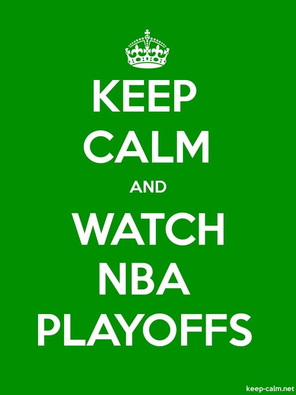 KEEP CALM AND WATCH NBA PLAYOFFS - white/green - Default (600x800)