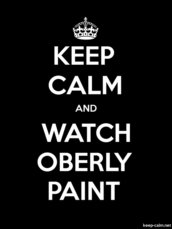 KEEP CALM AND WATCH OBERLY PAINT - white/black - Default (600x800)