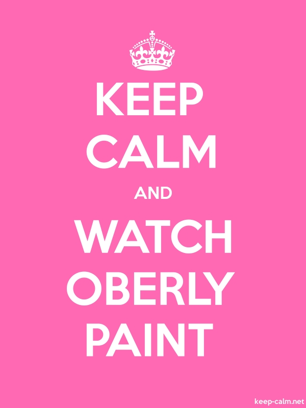 KEEP CALM AND WATCH OBERLY PAINT - white/pink - Default (600x800)