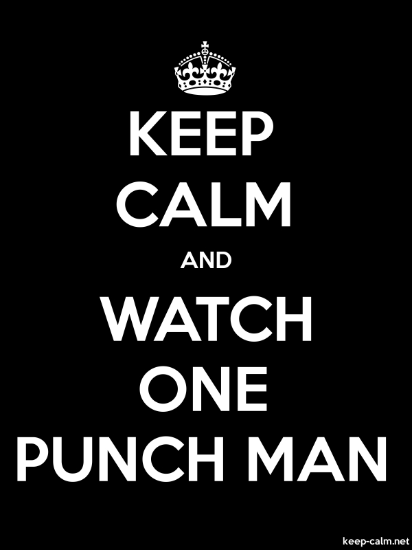 KEEP CALM AND WATCH ONE PUNCH MAN - white/black - Default (600x800)