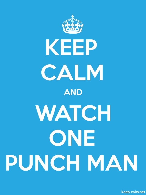 KEEP CALM AND WATCH ONE PUNCH MAN - white/blue - Default (600x800)