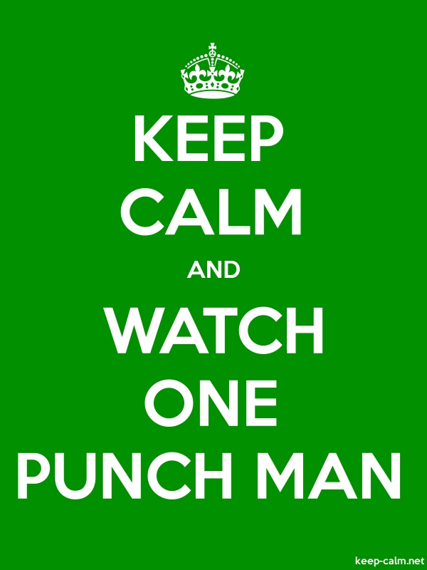 KEEP CALM AND WATCH ONE PUNCH MAN - white/green - Default (600x800)