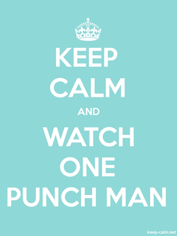 KEEP CALM AND WATCH ONE PUNCH MAN - white/lightblue - Default (600x800)