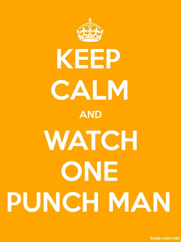 KEEP CALM AND WATCH ONE PUNCH MAN - white/orange - Default (600x800)