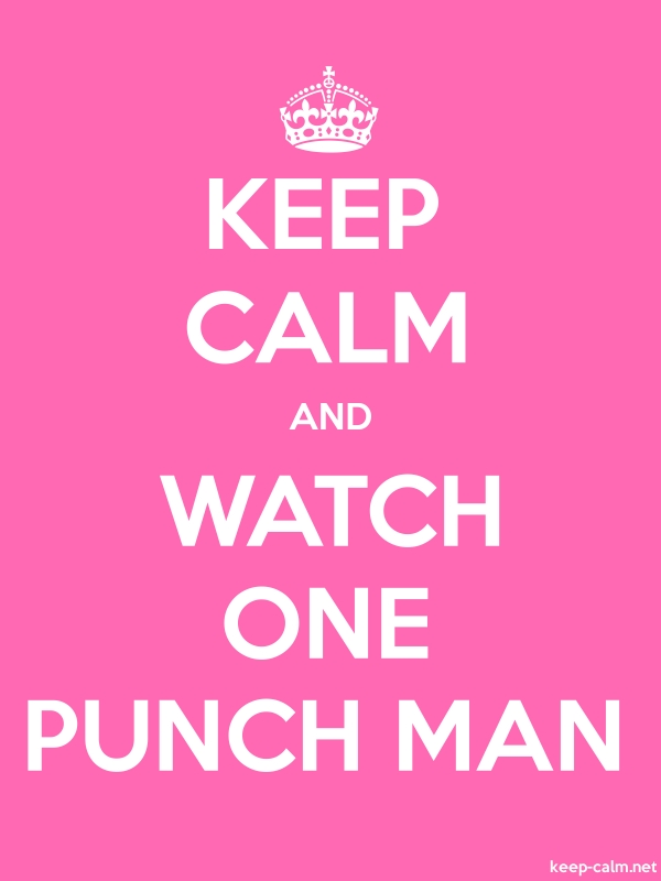KEEP CALM AND WATCH ONE PUNCH MAN - white/pink - Default (600x800)