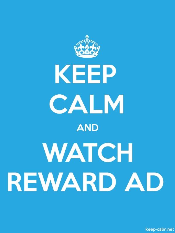KEEP CALM AND WATCH REWARD AD - white/blue - Default (600x800)