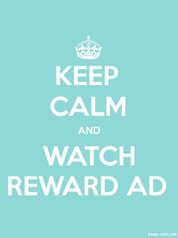 KEEP CALM AND WATCH REWARD AD - white/lightblue - Default (600x800)