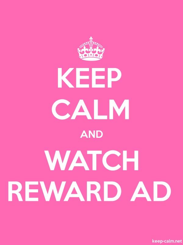 KEEP CALM AND WATCH REWARD AD - white/pink - Default (600x800)