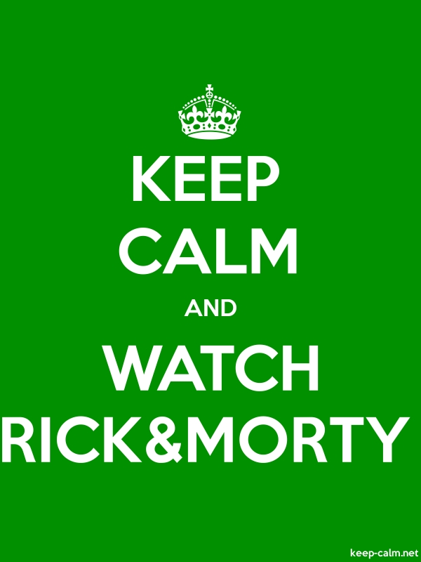KEEP CALM AND WATCH RICK&MORTY - white/green - Default (600x800)