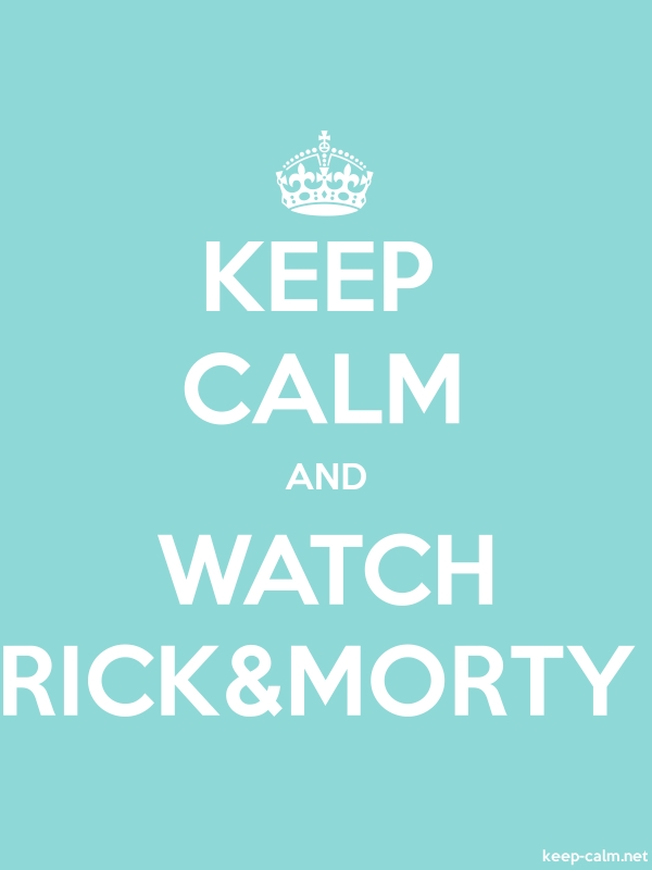 KEEP CALM AND WATCH RICK&MORTY - white/lightblue - Default (600x800)