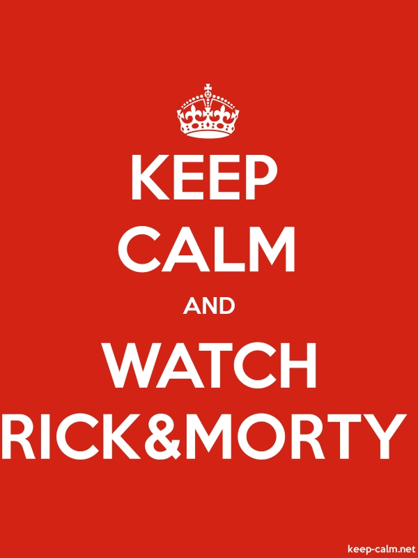 KEEP CALM AND WATCH RICK&MORTY - white/red - Default (600x800)