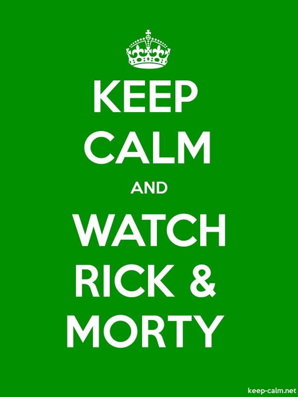 KEEP CALM AND WATCH RICK & MORTY - white/green - Default (600x800)