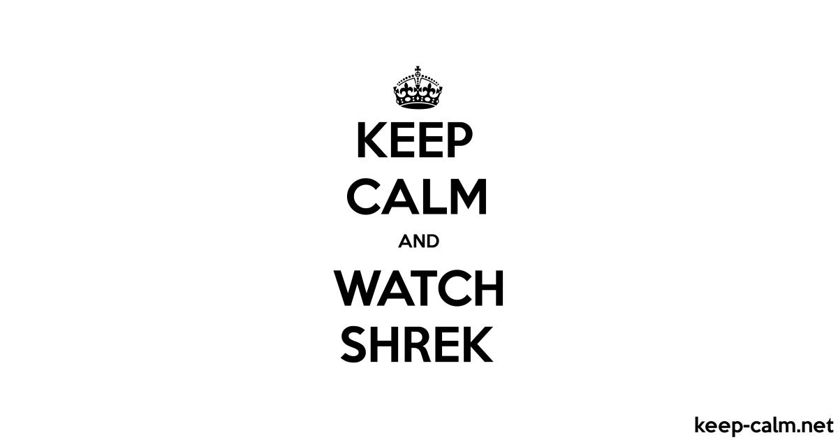 Keep Calm And Watch Shrek Keep Calm Net